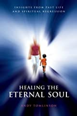 Healing the Eternal Soul: Insights into Past Life Regression Paperback