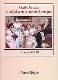 La música en la sociedad europea. III. El siglo XIX. Primera época (Alianza Música (Am))
