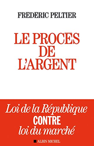 Le Procès de l'argent : Loi de la République contre loi du marché (A.M. SOCIETE) par Frédéric Peltier