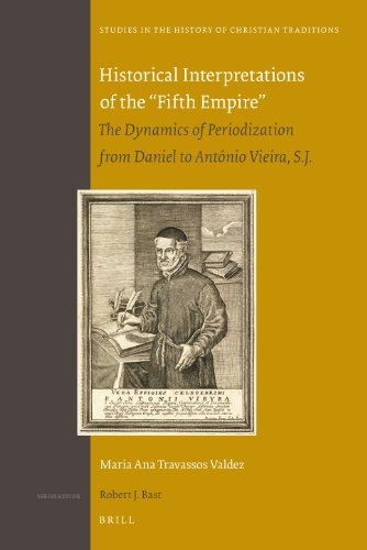 Historical Interpretations of the 'fifth Empire': The Dynamics of Periodization from Daniel to...