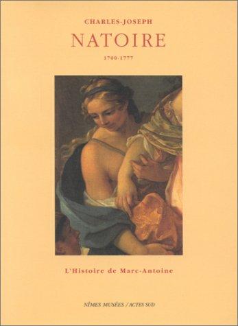 Charles Joseph Natoire 1700-1777, L'Histoire de Marc Antoine. Coédition Musée des Beaux-Arts de Nîmes