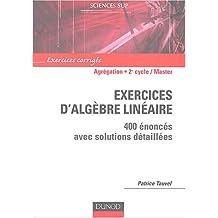 Exercices d'algèbre linéaire pour l'Agrégation - 400 énoncés avec solutions détaillées