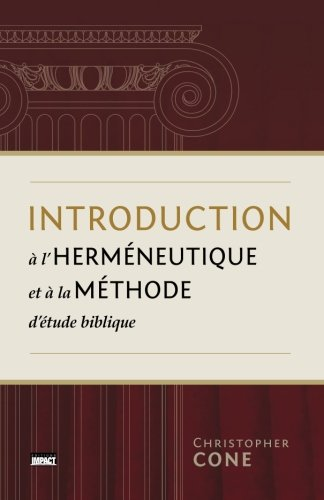Introduction à l'herméneutique et à la méthode d'étude biblique (Prolegomena On Biblical Hermeneutics and Method) par Christopher Cone