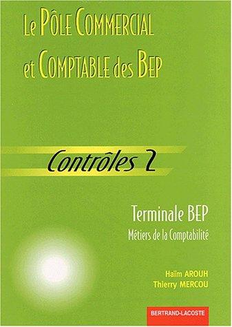 Le Pôle Commercial et Comptable des BEP Terminale BEP Métiers d ela Comptabilité. Contrôles 2 par Haïm Arouh