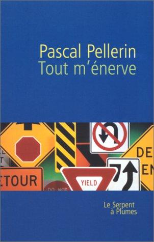 Tout m'énerve par Pascal Pellerin