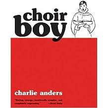 Choir Boy by Charlie Anders (2005-04-05)
