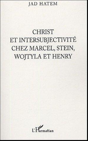 Christ et intersubjectivité chez Marcel, Stein, Wojtyla et Henry par Jad Hatem