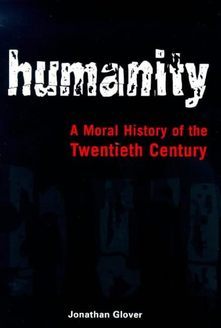 Humanity: A Moral History of the Twentieth Century (Hors Catalogue) por Jonathan Glover