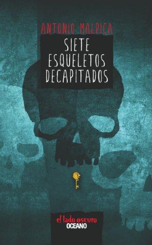 Siete esqueletos decapitados: 1 (El libro de los héroes) por Antonio Malpica