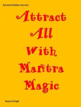 Attract All With Mantra Magic (Ancient Golden Secrets Book 1) by [Singh, Seema]