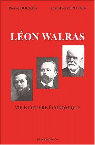 La vie et l'oeuvre economique de leon walras par Pierre Dockès