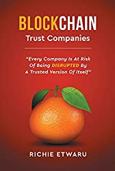 Blockchain: Trust Companies: Every Company Is at Risk of Being Disrupted by a Trusted Version of Itself (English Edition)