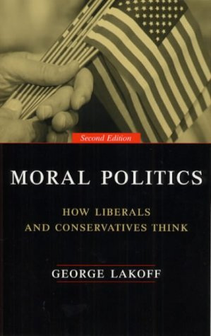 Moral Politics: How Liberals And Conservatives Think, Second Edition by George Lakoff (2002-05-01)