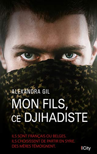 Mon fils, ce djihadiste par Alexandra Gil