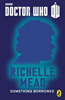 Doctor Who: Something Borrowed: Sixth Doctor (Doctor Who 50th Anniversary E-Shorts Book 6) by [Mead, Richelle ]