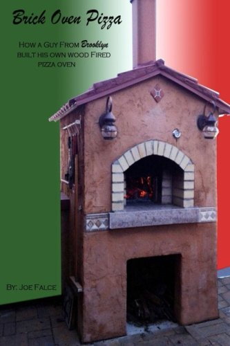 Brick Oven Pizza How a Guy From Brooklyn Built His Own Wood Fired Pizza Oven
