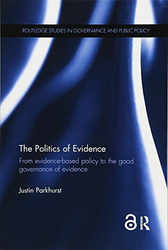 The Politics of Evidence: From evidence-based policy to the good governance of evidence (Routledge Studies in Governance and Public Policy) por Justin Parkhurst