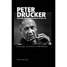 Peter Drucker - der Mann, der das Management geprägt hat: Erinnerungen und Ausblick zum 100. Geburtstag