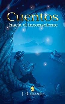 Cuentos Hacia El Inconsciente por J. G. González epub