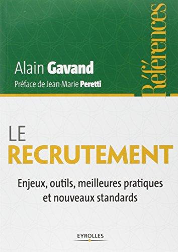 Le recrutement: Enjeux, outils, meilleures pratiques et nouveaux standards. par Alain Gavand