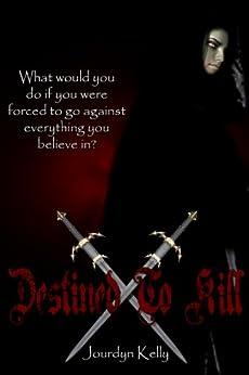 Destined to Kill: A Destined Novel (Destined Novels Book 1) by [Kelly, Jourdyn]