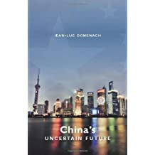 China's Uncertain Future by Jean-luc Domenach (2013-01-04)