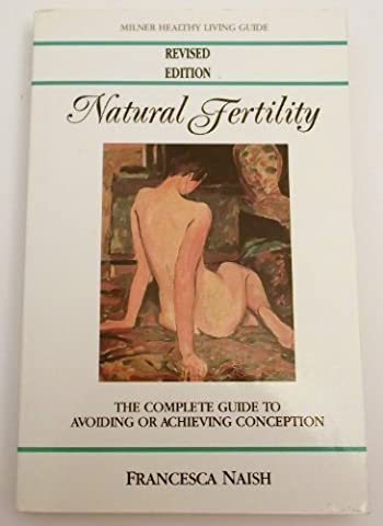 Natural Fertility: The Complete Guide to Avoiding or Achieving Conception (Milner Healthy Living Guides)