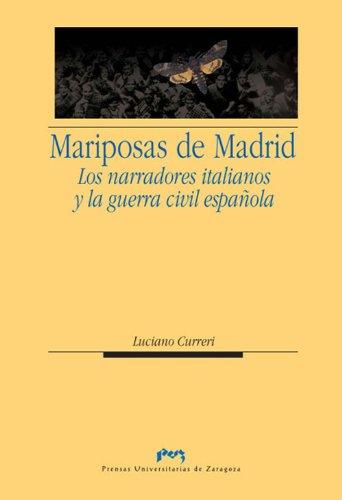 MARIPOSAS DE MADRID. Los narradores italianos y la guerra civil española por Luciano Curreri Traducción De Malena Manrique Y José Joaquín Blasco