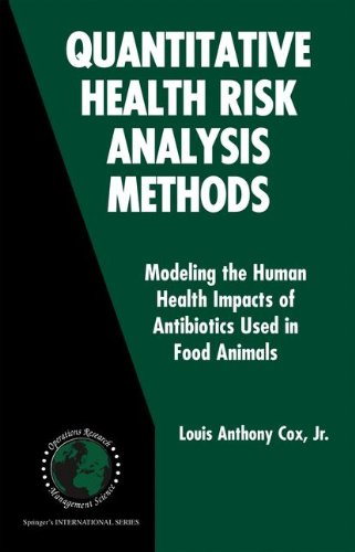 Quantitative Health Risk Analysis Methods: Modeling the Human Health Impacts of Antibiotics Used in Food Animals (International Series in Operations Research & Management Science)