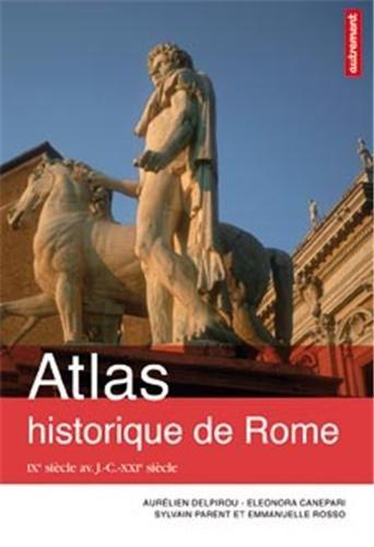 Atlas historique de Rome : IXe siècle avant J.-C. - XXIe siècle par Aurélien Delpirou