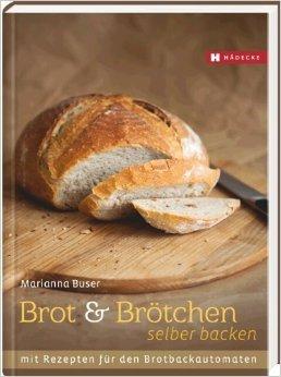 Brot und Brötchen selber backen: Mit Rezepten für den Brotbackautomaten von Marianna Buser ( 28. Januar 2013 )