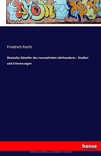 Deutsche Künstler des neunzehnten Jahrhunderts - Studien und Erinnerungen by Friedrich Pecht Pecht (2016-07-15)