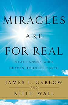Miracles Are for Real: What Happens When Heaven Touches Earth by [Garlow, James L., Wall, Keith]