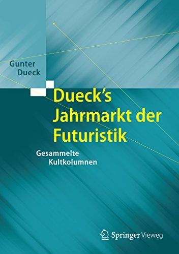 Dueck's Jahrmarkt der Futuristik: Gesammelte Kultkolumnen