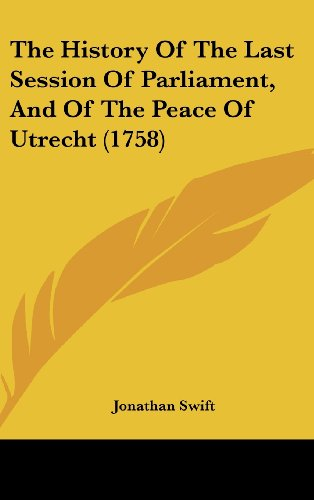The History Of The Last Session Of Parliament, And Of The Peace Of Utrecht (1758)