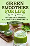 [(Green Smoothies for Life : 100+ Green Smoothie Recipes for Good Health)] [By (author) Linda Alvarez] published on (December, 2013)