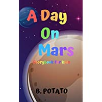 A Day On Mars: Story Book for Kids Age 2-7, Boys or Girls, kids, and Preschool Prep, Kindergarten,1st Grade Activity Learning