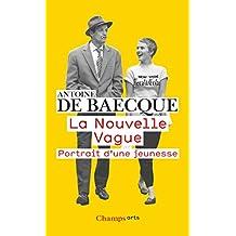 La Nouvelle Vague. Portrait d'une Jeunesse (Cinéma et théâtre) (French Edition)