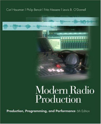 Modern Radio Production: Production, Programming, and Performance (with InfoTrac) (Wadsworth Series in Broadcast and Production) by Carl Hausman (2003-07-17)
