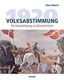 Volksabstimmung 1920: Als Nordschleswig zu Dänemark kam - Klaus Alberts
