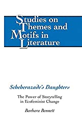 Scheherazade's Daughters: The Power of Storytelling in Ecofeminist Change (Studies on Themes and Motifs in Literature)