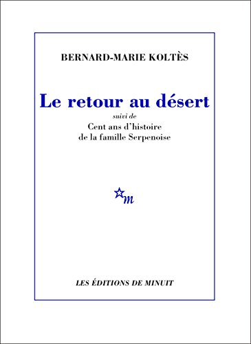 Le Retour au désert, suivi de Cent ans d'histoire de la famille Serpenoise (THEATRE) (French Edition)