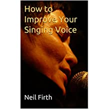 How to Improve Your Singing Voice: Complete Step-by-Step Singing Program (English Edition)