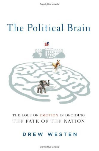 The Political Brain: The Role of Emotion in Deciding the Fate of the Nation by Westen, Drew (2007) Hardcover