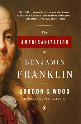 [(The Americanization of Benjamin Franklin)] [Author: Gordon S Wood] published on (June, 2005)