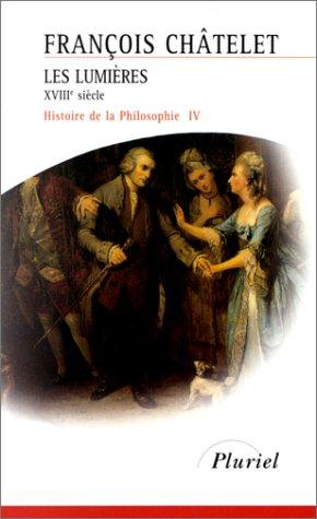 Histoire de la philosophie, Tome 4 : Les Lumières, XVIIIe siècle par Ferdinand Alquié