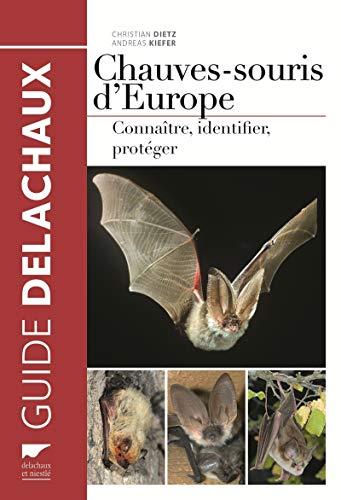 Chauves-souris d'Europe. Connaître, identifier, protéger par Christian Dietz
