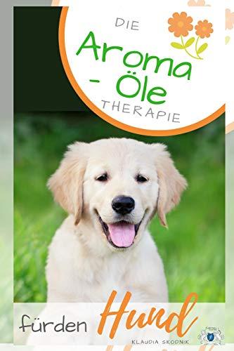 Die Aroma- Öl Therapie für den Hund: Ätherische Öle für den Hund - Behandlung und Wirkung