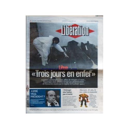 LIBERATION [No 9264] du 25/02/2011 - LIBYE / TROIS JOURS EN ENFER - JUPPE VICE-PRESIDENT - BLIZZARD - 20 ANS LE JEU VIDEO A MATURITE -