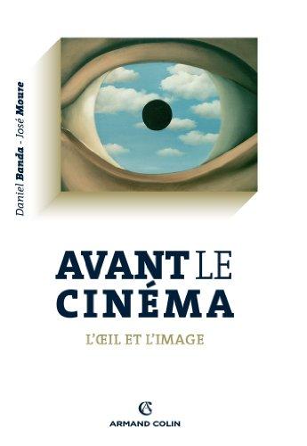 Avant le cinéma : L'oeil et l'image par José Moure, Daniel Banda